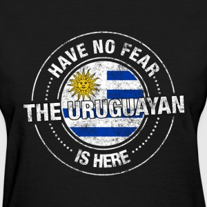 Have No Fear The Uruguayan Is Here - Women's T-Shirt