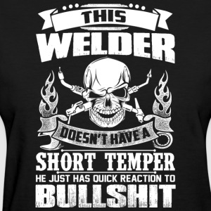Welder Just Has Quick Reaction To Bullshit - Women's T-Shirt