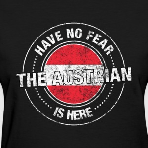 Have No Fear The Austrian Is Here - Women's T-Shirt