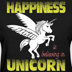 Happiness is believing in UNiCORN - Women's T-Shirt