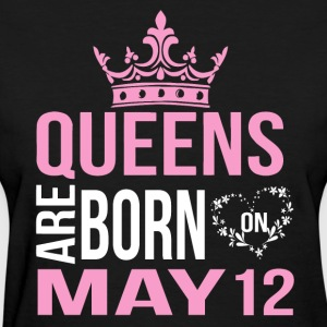Queens are born on May 12 - Women's T-Shirt