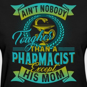 TOUGHER THAN A PHARMACIST EXCEPT HIS MOM SHIRTS - Women's T-Shirt