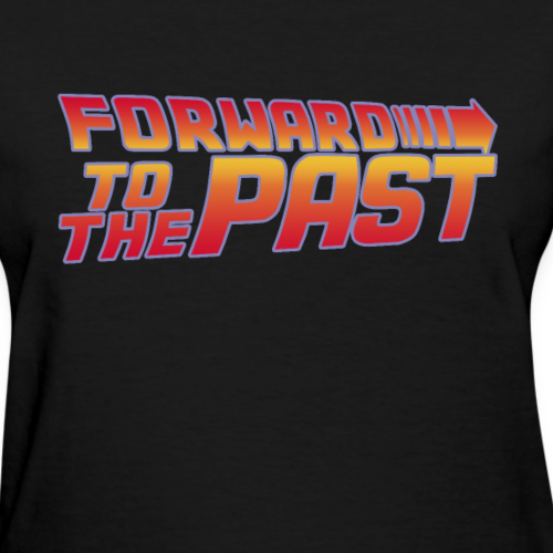 Back to the Future - Forward to the Past - Women's T-Shirt