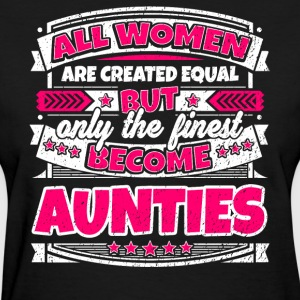 Women Are Created Equal Finest Become Aunties - Women's T-Shirt