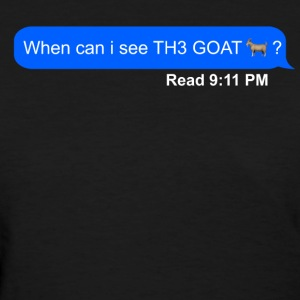 when can i see th3 goat - Women's T-Shirt