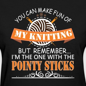 You Can Make Fun Of My Knitting T Shirt - Women's T-Shirt