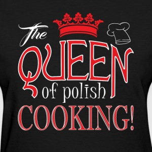 The Queen Of Polish Cooking T Shirt - Women's T-Shirt