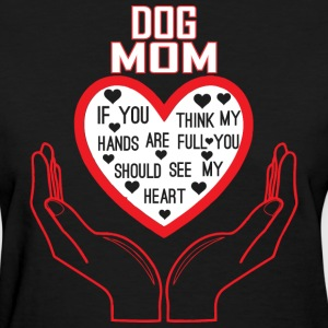 Dog Mom You Think My Hands Full See My Heart - Women's T-Shirt
