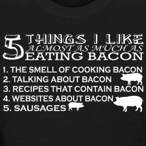 5 Things I Like Almost As Much As Eating Bacon - Women's T-Shirt