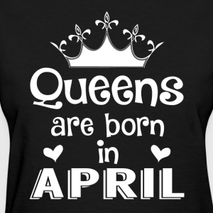 Queens are born in April - White - Women's T-Shirt