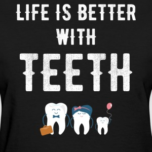 Life is better with teeth - Women's T-Shirt