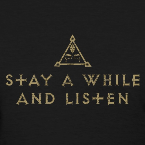 Stay a While and Listen - Women's T-Shirt