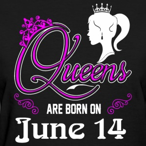 Queens are born on June 14 - Women's T-Shirt