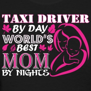 Taxi Driver By Day Worlds Best Mom By Night - Women's T-Shirt