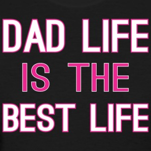 Dad Life Is The Best Life - Women's T-Shirt