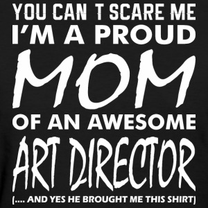 Cant Scare Me Proud Mom Awesome Art Director - Women's T-Shirt