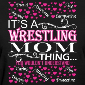 Its A Wrestling Mom Things You Wouldnt Understand - Women's T-Shirt
