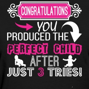 Congratulation Produced Perfect Child After Tries - Women's T-Shirt