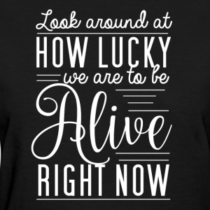 Look around at how lucky we are... - Women's T-Shirt