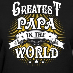 Greatest Papa In The World T Shirt - Women's T-Shirt