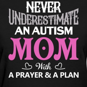 Never Underestimate An Autism Mom T Shirt - Women's T-Shirt
