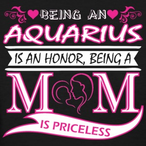 Being Aquarius Is Honor Being Mom Is Priceless - Women's T-Shirt