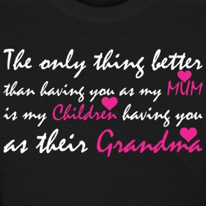 The Only Thing Better Than Having You As My Mum - Women's T-Shirt