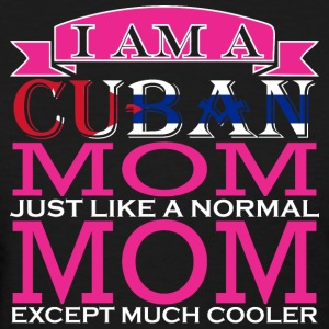 Cuban Mom Just Like Normal Mom Except Cooler - Women's T-Shirt