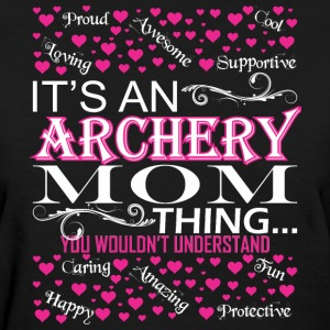Its An Archery Mom Things You Wouldnt Understand - Women's T-Shirt