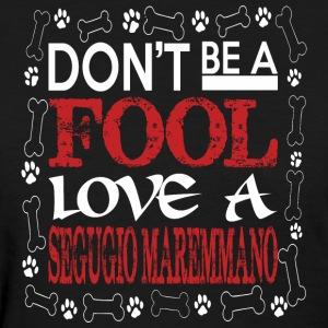 Dont Be A Fool Love A Segugio Maremmano - Women's T-Shirt