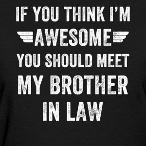 If you think i'm awesome you should meet my brothe - Women's T-Shirt