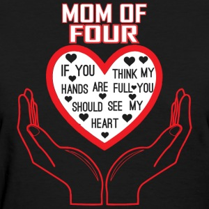 Mom Of Four You Think My Hands Full See My Heart - Women's T-Shirt