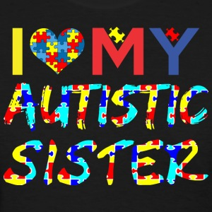 I Love My Autistic Sister Autism Awareness - Women's T-Shirt
