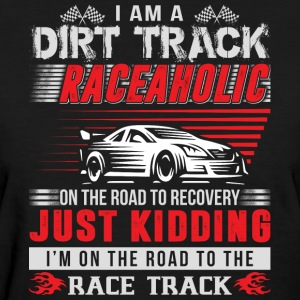 I Am A Dirt Track Raceaholic T Shirt - Women's T-Shirt