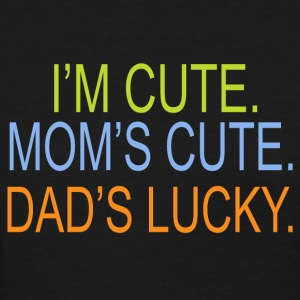 I m cute Mom s cute Dad s lucky - Women's T-Shirt