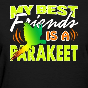 PARAKEET BEST FRIEND SHIRT - Women's T-Shirt
