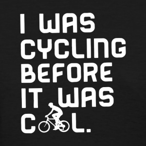I Was Cycling Before It Was Cool - Women's T-Shirt