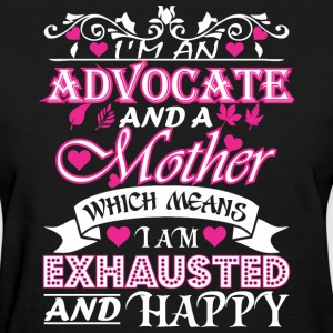 Advocate Mother Which Means Exhausted & Happy - Women's T-Shirt