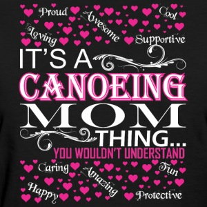 Its A Canoeing Mom Things You Wouldnt Understand - Women's T-Shirt