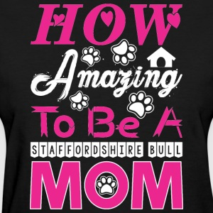How Amazing To Be A Staffordshire Bull Mom - Women's T-Shirt