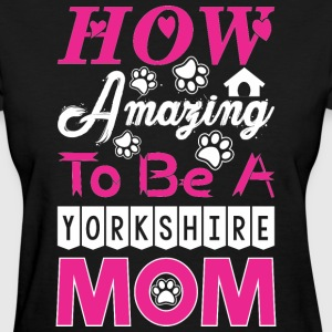 How Amazing To Be A Yorkshire Mom - Women's T-Shirt