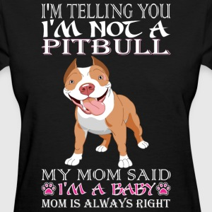 Im Telling You Im Not Pitbull My Mom Said Baby - Women's T-Shirt