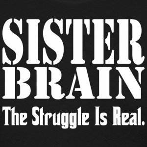 Sister Brain The Struggle Is Real - Women's T-Shirt