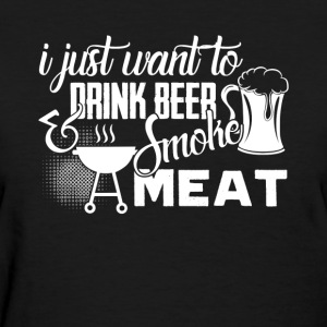 Drink Beer Smoke Some Meat Shirt - Women's T-Shirt