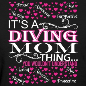 Its A Diving Mom Things You Wouldnt Understand - Women's T-Shirt