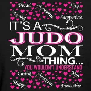 Its A Judo Mom Things You Wouldnt Understand - Women's T-Shirt
