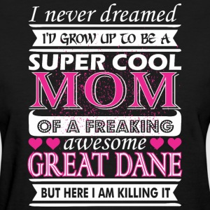 I Never Dreamed Grow Up Super Cool Great Dane Mom - Women's T-Shirt