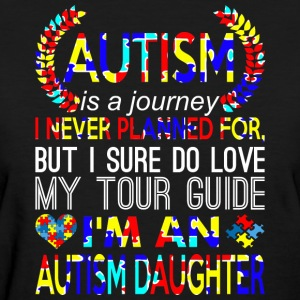 Autism Journey Never Planned Im An Autism Daughter - Women's T-Shirt