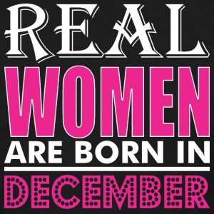 Real Women Are Born In December - Women's T-Shirt