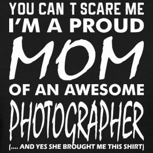 You Cant Scare Me Proud Mom Awesome Photographer - Women's T-Shirt